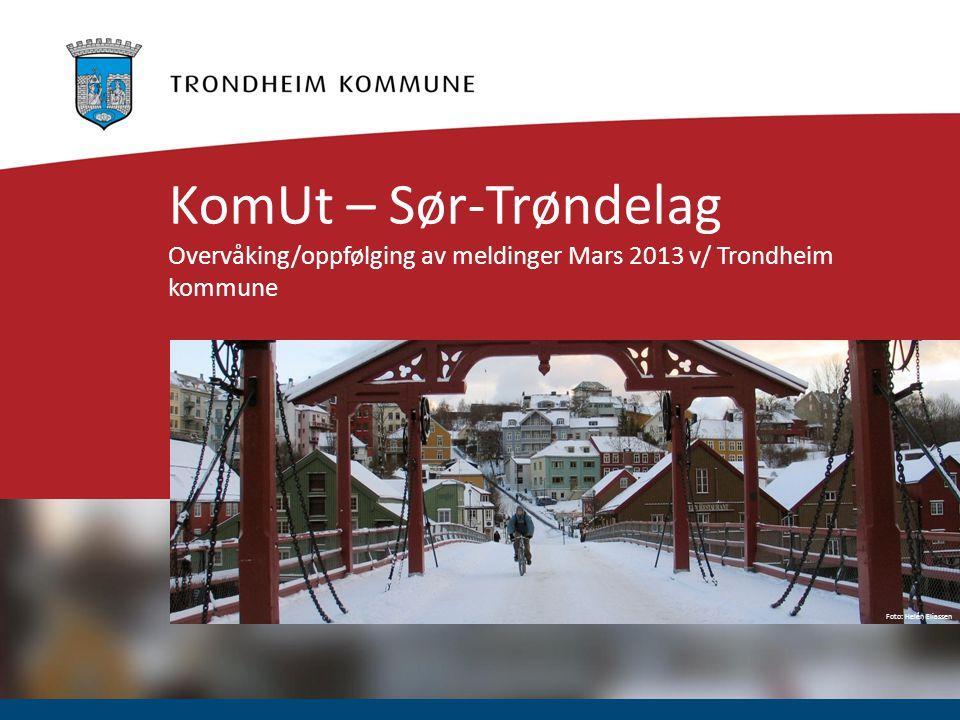 KomUt – Sør-Trøndelag Overvåking/oppfølging av meldinger Mars 2013 v/ Trondheim kommune