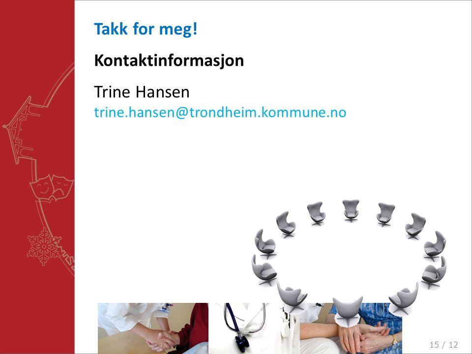 Takk for meg! Kontaktinformasjon Trine Hansen