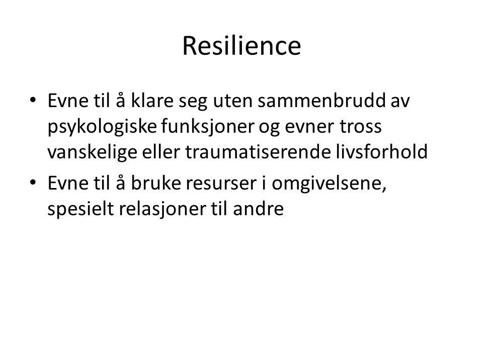 Resilience Evne til å klare seg uten sammenbrudd av psykologiske funksjoner og evner tross vanskelige eller traumatiserende livsforhold.