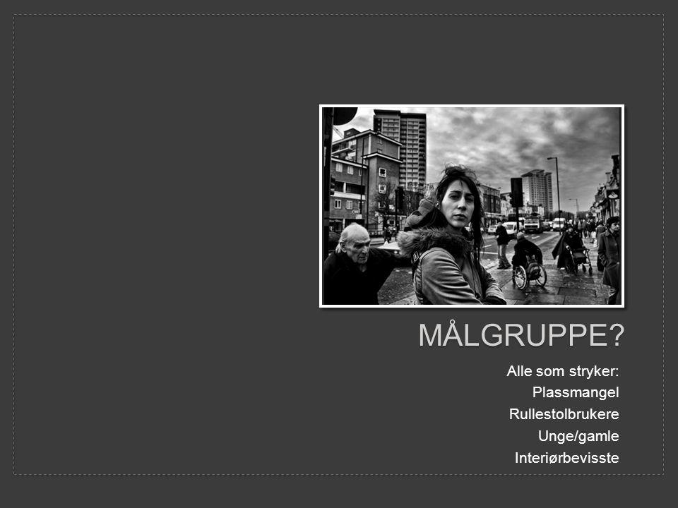 MÅLGRUPPE Alle som stryker: Plassmangel Rullestolbrukere Unge/gamle