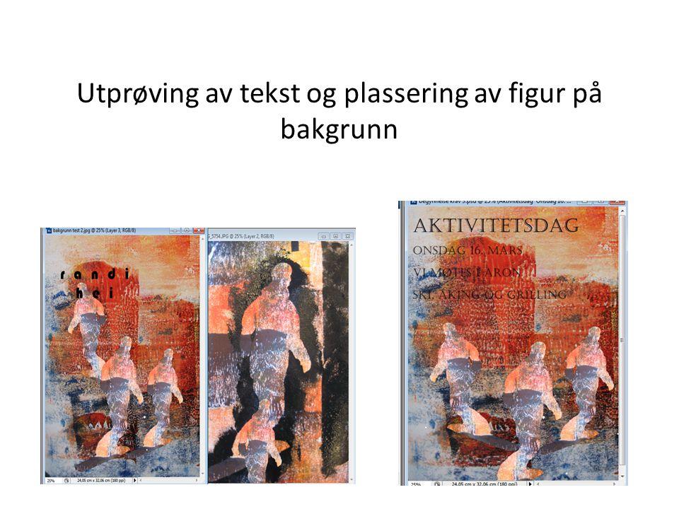 Utprøving av tekst og plassering av figur på bakgrunn