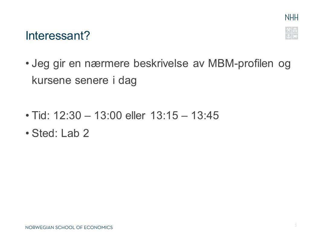 Interessant Jeg gir en nærmere beskrivelse av MBM-profilen og kursene senere i dag. Tid: 12:30 – 13:00 eller 13:15 – 13:45.
