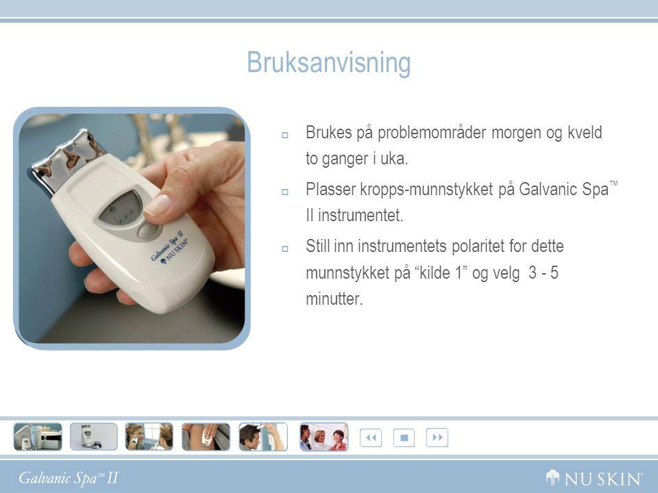 Bruksanvisning Brukes på problemområder morgen og kveld to ganger i uka. Plasser kropps-munnstykket på Galvanic Spa™ II instrumentet.