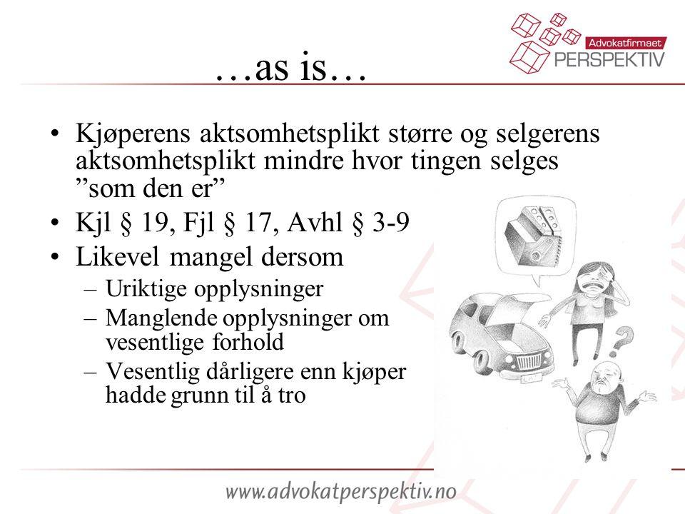 …as is… Kjøperens aktsomhetsplikt større og selgerens aktsomhetsplikt mindre hvor tingen selges som den er