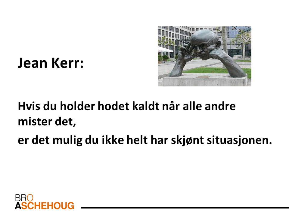 Jean Kerr: Hvis du holder hodet kaldt når alle andre mister det,