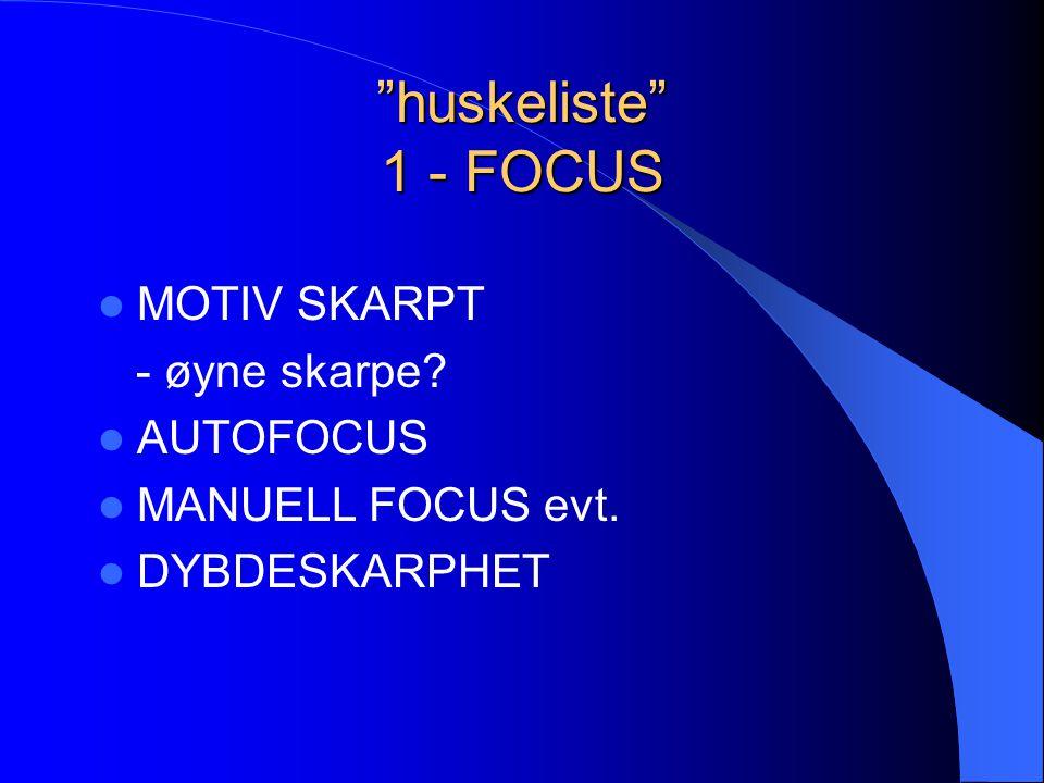 huskeliste 1 - FOCUS MOTIV SKARPT - øyne skarpe AUTOFOCUS
