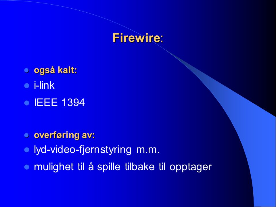 Firewire: i-link IEEE 1394 lyd-video-fjernstyring m.m.