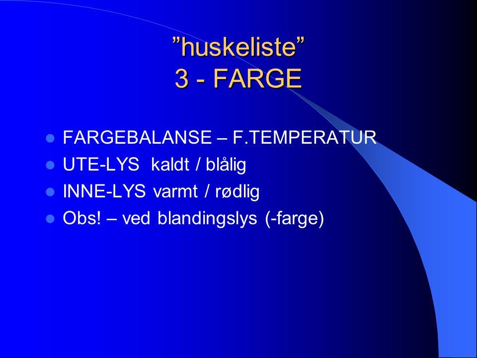 huskeliste 3 - FARGE FARGEBALANSE – F.TEMPERATUR