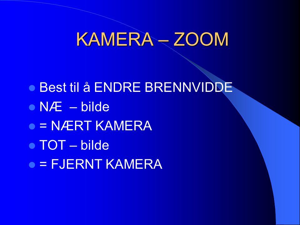 KAMERA – ZOOM Best til å ENDRE BRENNVIDDE NÆ – bilde = NÆRT KAMERA