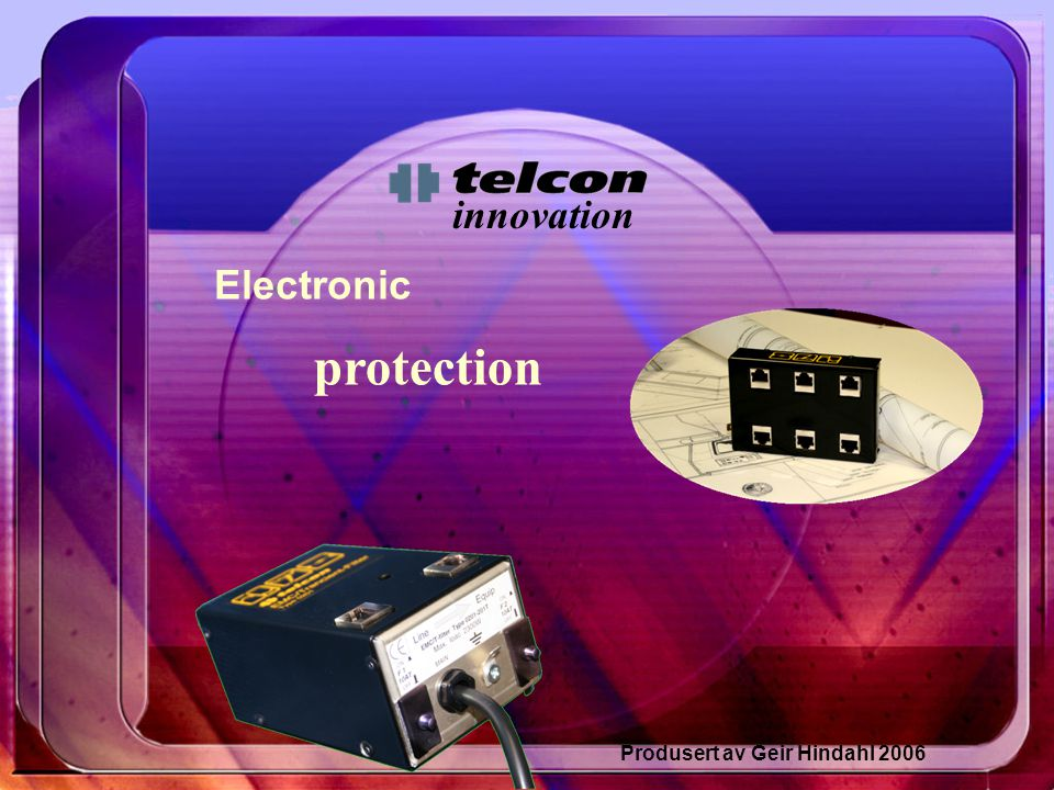 innovation Electronic protection Produsert av Geir Hindahl 2006