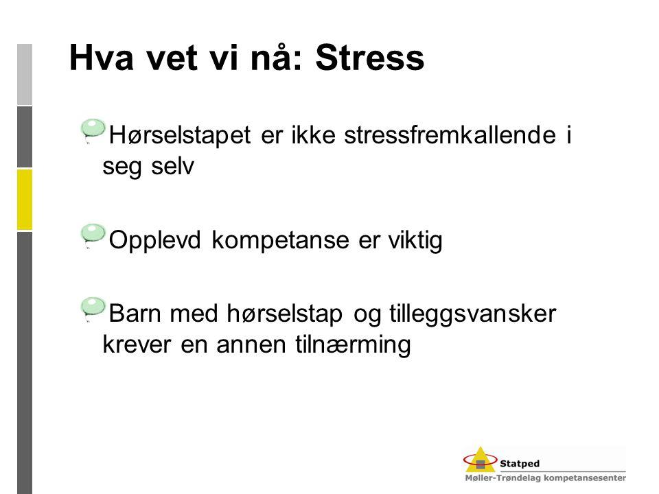 Hva vet vi nå: Stress Hørselstapet er ikke stressfremkallende i seg selv. Opplevd kompetanse er viktig.