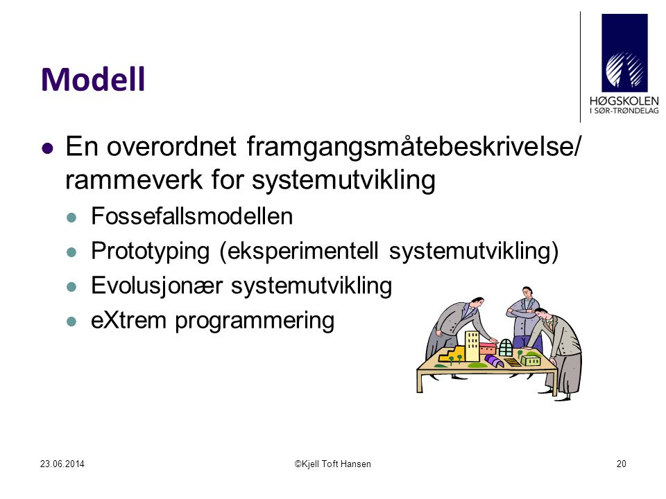Modell En overordnet framgangsmåtebeskrivelse/ rammeverk for systemutvikling. Fossefallsmodellen. Prototyping (eksperimentell systemutvikling)