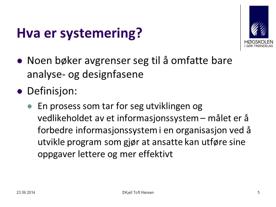Hva er systemering Noen bøker avgrenser seg til å omfatte bare analyse- og designfasene. Definisjon: