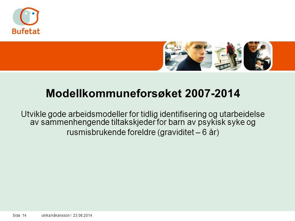 Modellkommuneforsøket 2007-2014 Utvikle gode arbeidsmodeller for tidlig identifisering og utarbeidelse av sammenhengende tiltakskjeder for barn av psykisk syke og rusmisbrukende foreldre (graviditet – 6 år)