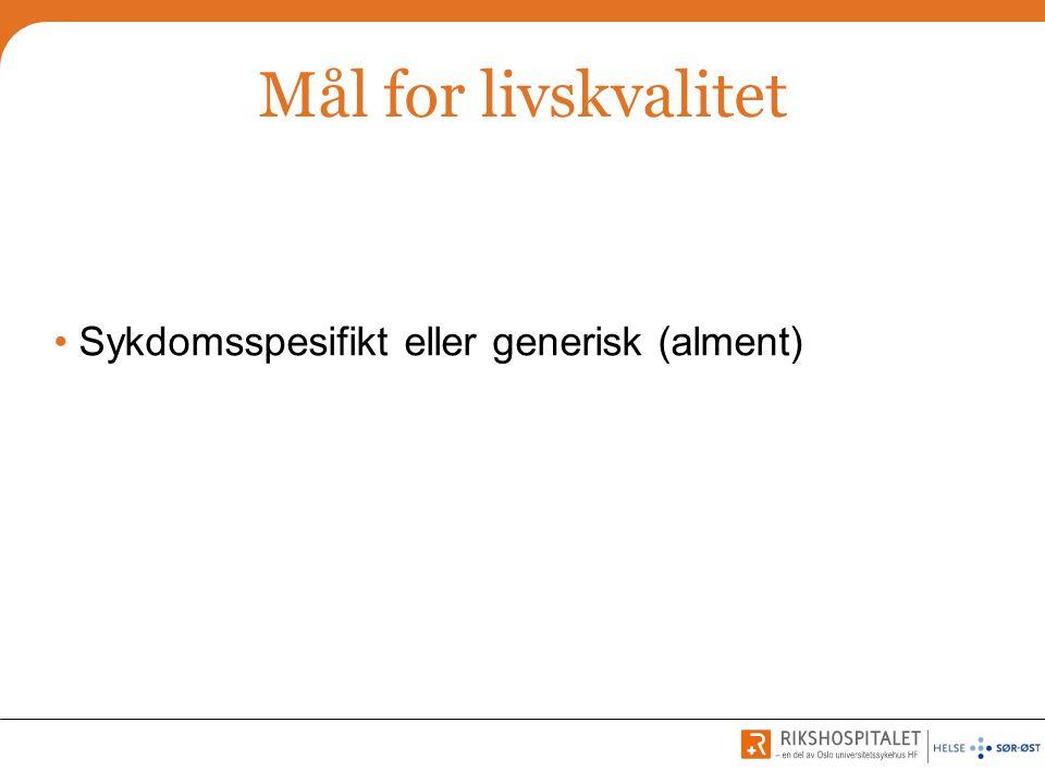 Mål for livskvalitet Sykdomsspesifikt eller generisk (alment)