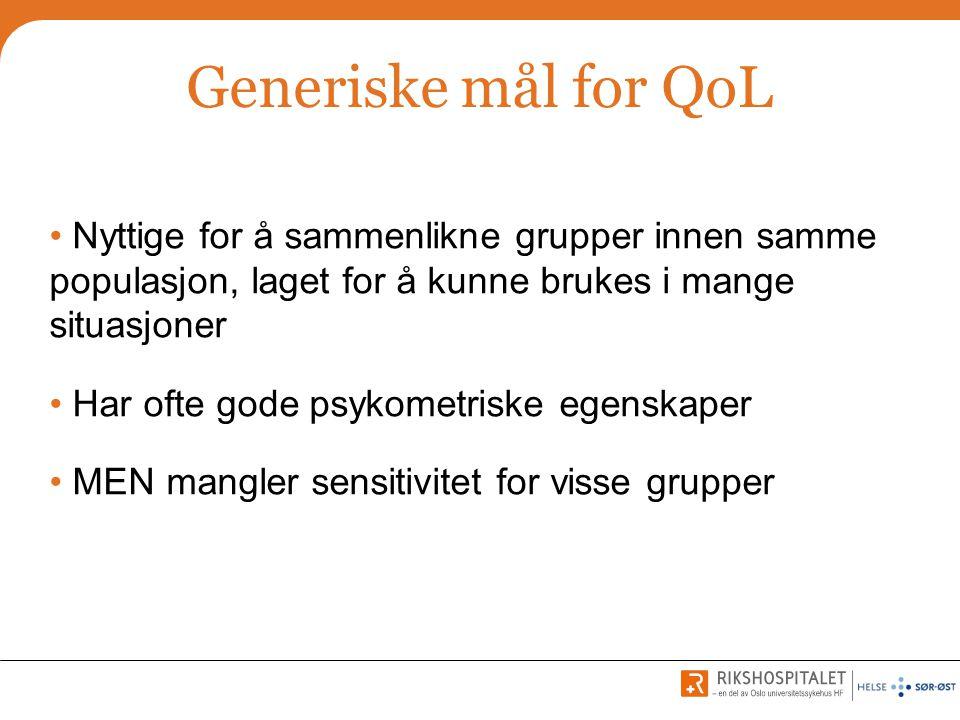 Generiske mål for QoL Nyttige for å sammenlikne grupper innen samme populasjon, laget for å kunne brukes i mange situasjoner.