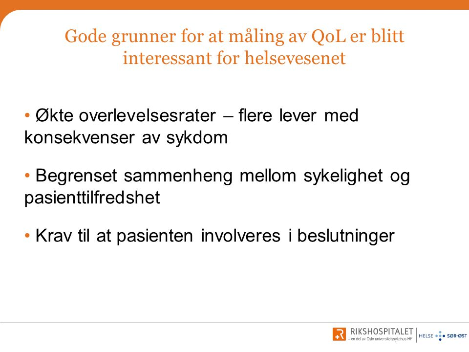 Gode grunner for at måling av QoL er blitt interessant for helsevesenet