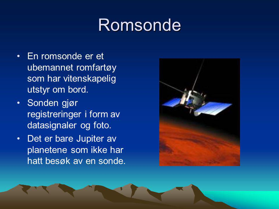 Romsonde En romsonde er et ubemannet romfartøy som har vitenskapelig utstyr om bord. Sonden gjør registreringer i form av datasignaler og foto.