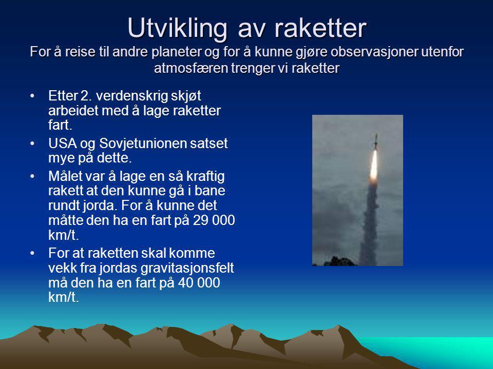 Utvikling av raketter For å reise til andre planeter og for å kunne gjøre observasjoner utenfor atmosfæren trenger vi raketter