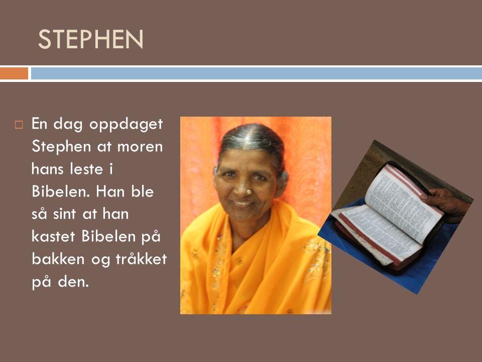 STEPHEN En dag oppdaget Stephen at moren hans leste i Bibelen.