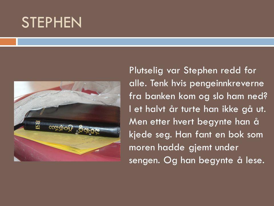 STEPHEN Plutselig var Stephen redd for alle. Tenk hvis pengeinnkreverne fra banken kom og slo ham ned I et halvt år turte han ikke gå ut.