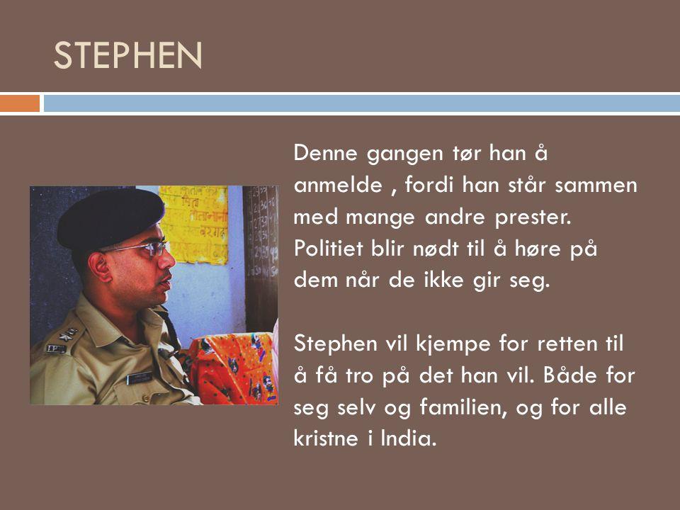 STEPHEN Denne gangen tør han å anmelde , fordi han står sammen med mange andre prester. Politiet blir nødt til å høre på dem når de ikke gir seg.