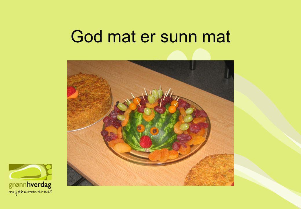 God mat er sunn mat God arena til å lære barna at sunn mat er god mat. Eks bursdager..