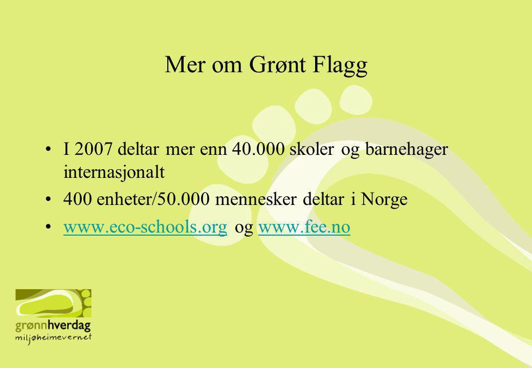 Mer om Grønt Flagg I 2007 deltar mer enn 40.000 skoler og barnehager internasjonalt. 400 enheter/50.000 mennesker deltar i Norge.