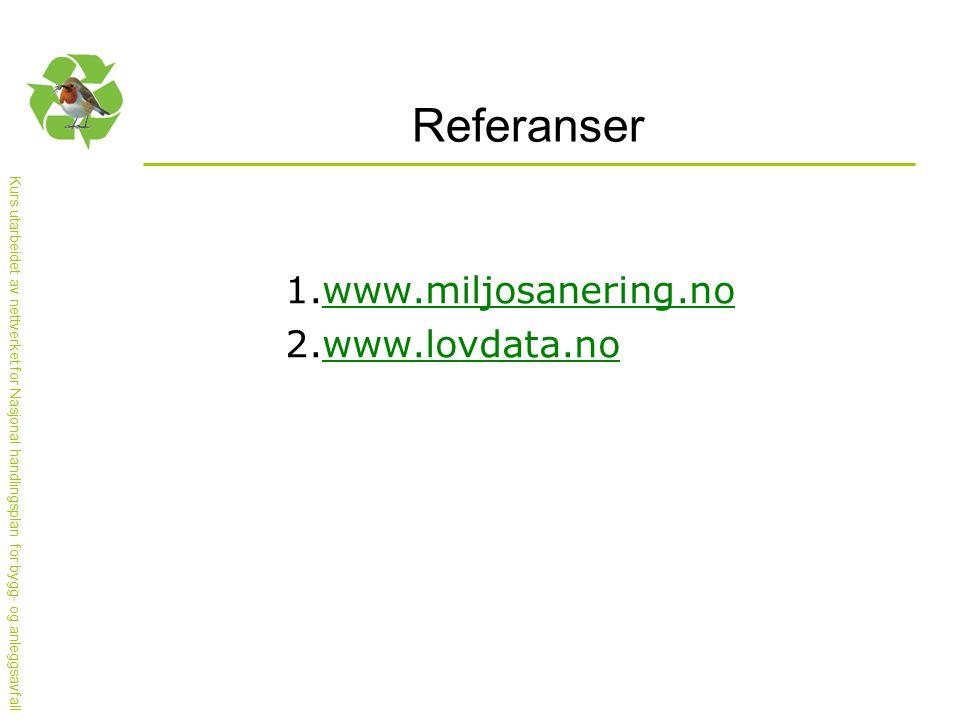 Referanser www.miljosanering.no www.lovdata.no