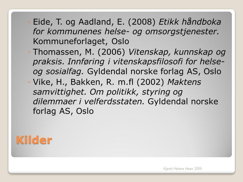 Eide, T. og Aadland, E. (2008) Etikk håndboka for kommunenes helse- og omsorgstjenester. Kommuneforlaget, Oslo