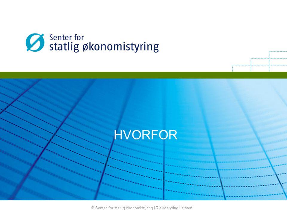 HVORFOR © Senter for statlig økonomistyring I Risikostyring i staten