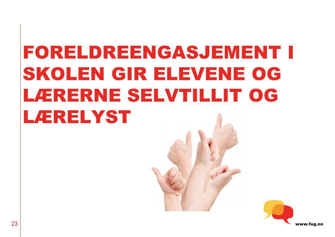 FORELDREENGASJEMENT I SKOLEN GIR ELEVENE OG LÆRERNE SELVTILLIT OG LÆRELYST
