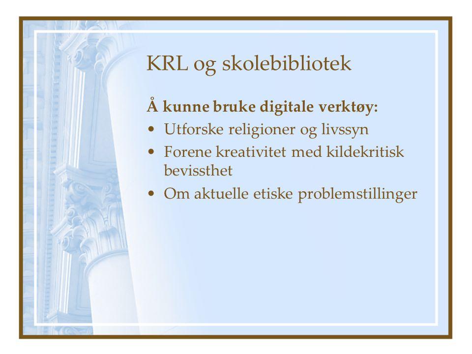 KRL og skolebibliotek Å kunne bruke digitale verktøy: