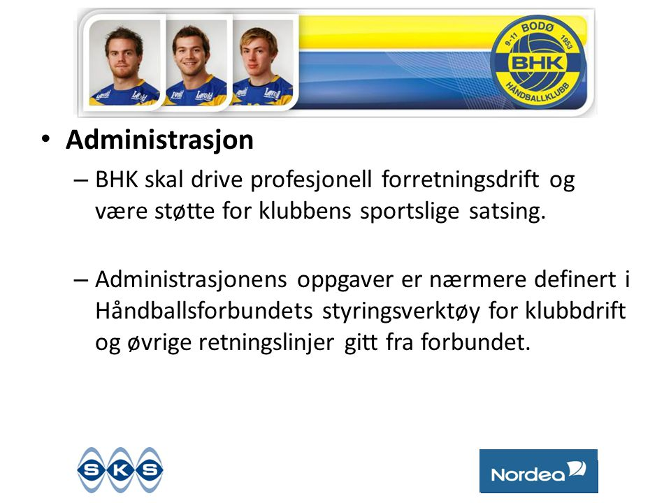 Administrasjon BHK skal drive profesjonell forretningsdrift og være støtte for klubbens sportslige satsing.