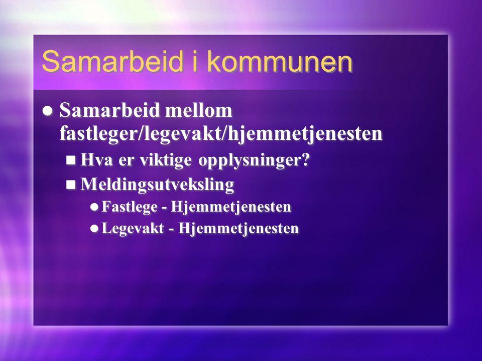 Samarbeid i kommunen Samarbeid mellom fastleger/legevakt/hjemmetjenesten. Hva er viktige opplysninger