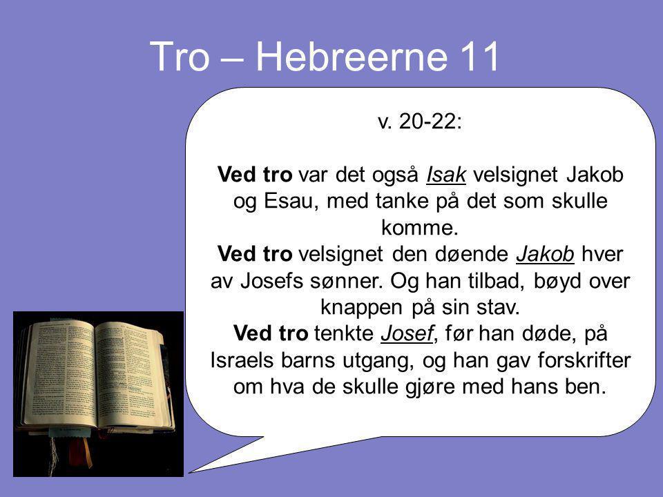 Tro – Hebreerne 11 v. 20-22: Ved tro var det også Isak velsignet Jakob og Esau, med tanke på det som skulle komme.