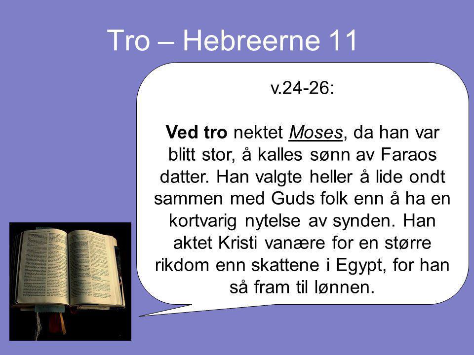 Tro – Hebreerne 11 v.24-26: