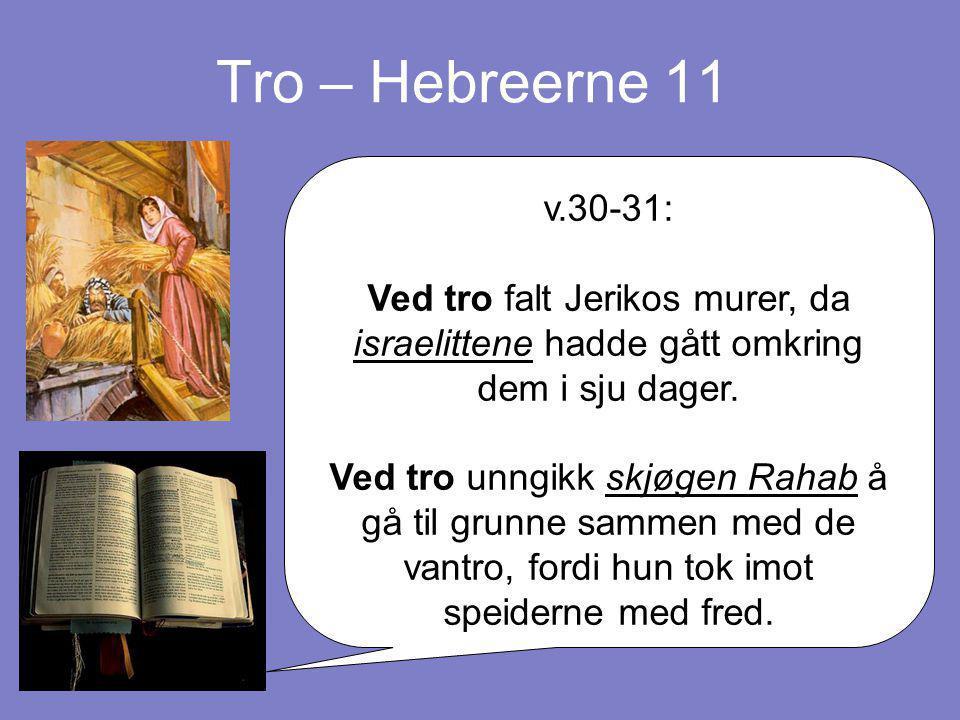 Tro – Hebreerne 11 v.30-31: Ved tro falt Jerikos murer, da israelittene hadde gått omkring dem i sju dager.