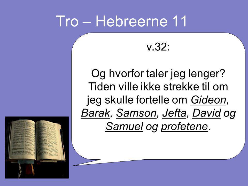 Tro – Hebreerne 11 v.32: