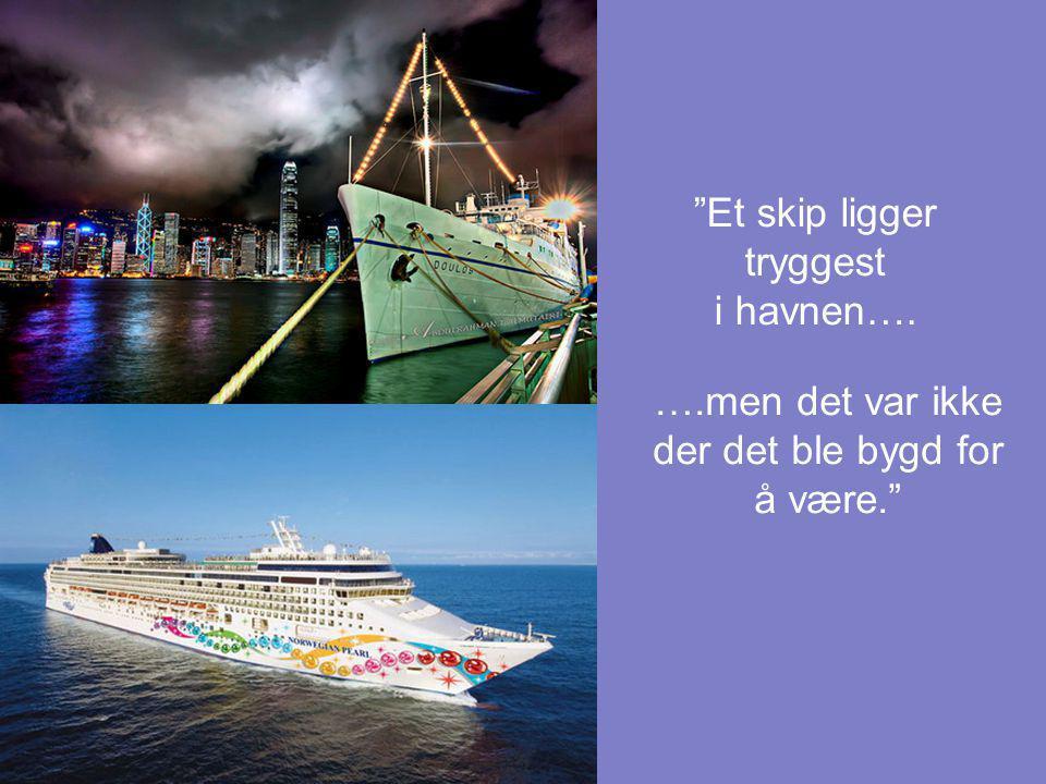 Et skip ligger tryggest i havnen….