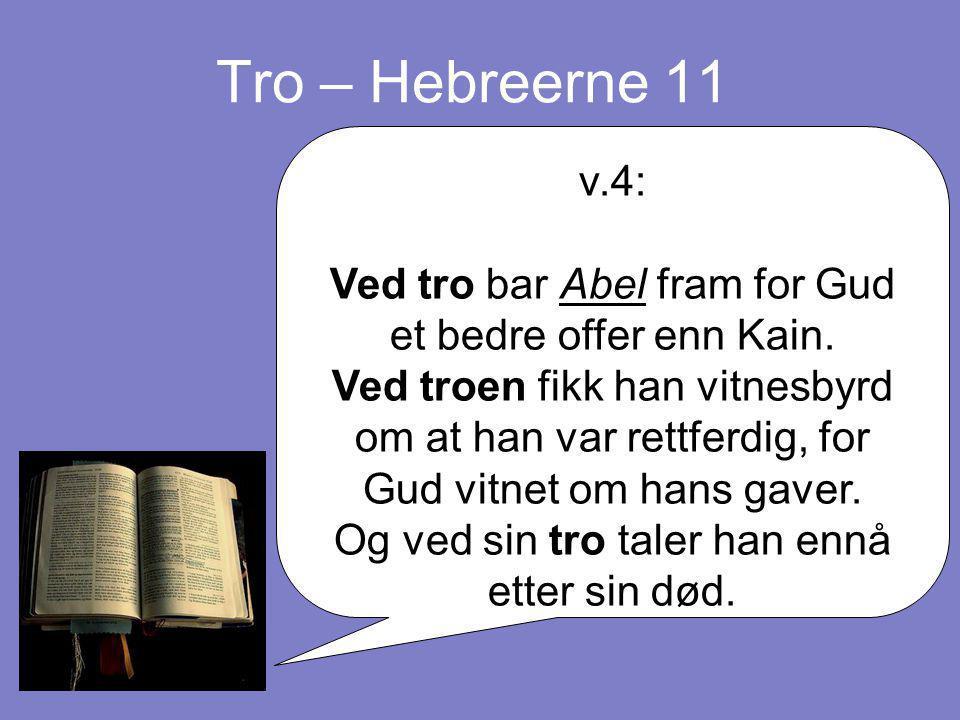 Tro – Hebreerne 11 v.4: Ved tro bar Abel fram for Gud et bedre offer enn Kain.