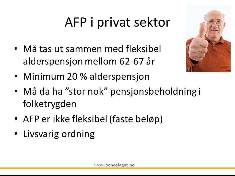 AFP i privat sektor Må tas ut sammen med fleksibel alderspensjon mellom 62-67 år. Minimum 20 % alderspensjon.