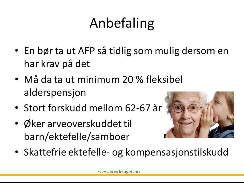 Anbefaling En bør ta ut AFP så tidlig som mulig dersom en har krav på det. Må da ta ut minimum 20 % fleksibel alderspensjon.