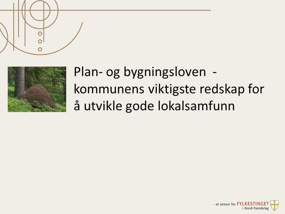 Plan- og bygningsloven - kommunens viktigste redskap for å utvikle gode lokalsamfunn