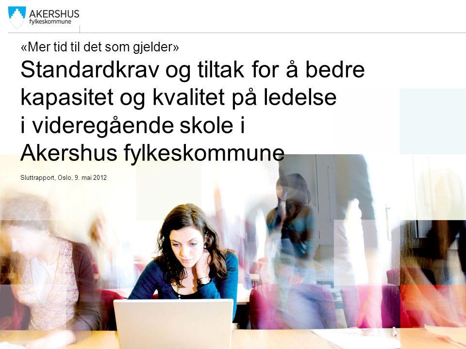 «Mer tid til det som gjelder» Standardkrav og tiltak for å bedre kapasitet og kvalitet på ledelse i videregående skole i Akershus fylkeskommune Sluttrapport, Oslo, 9.