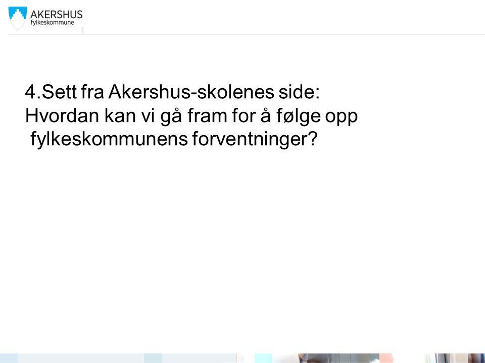 4.Sett fra Akershus-skolenes side: Hvordan kan vi gå fram for å følge opp fylkeskommunens forventninger