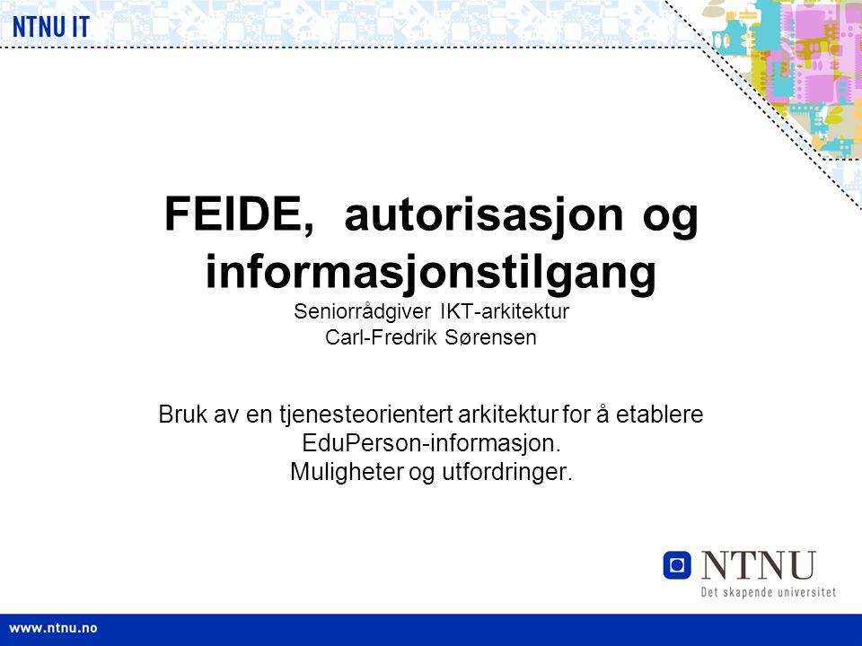 FEIDE, autorisasjon og informasjonstilgang Seniorrådgiver IKT-arkitektur Carl-Fredrik Sørensen