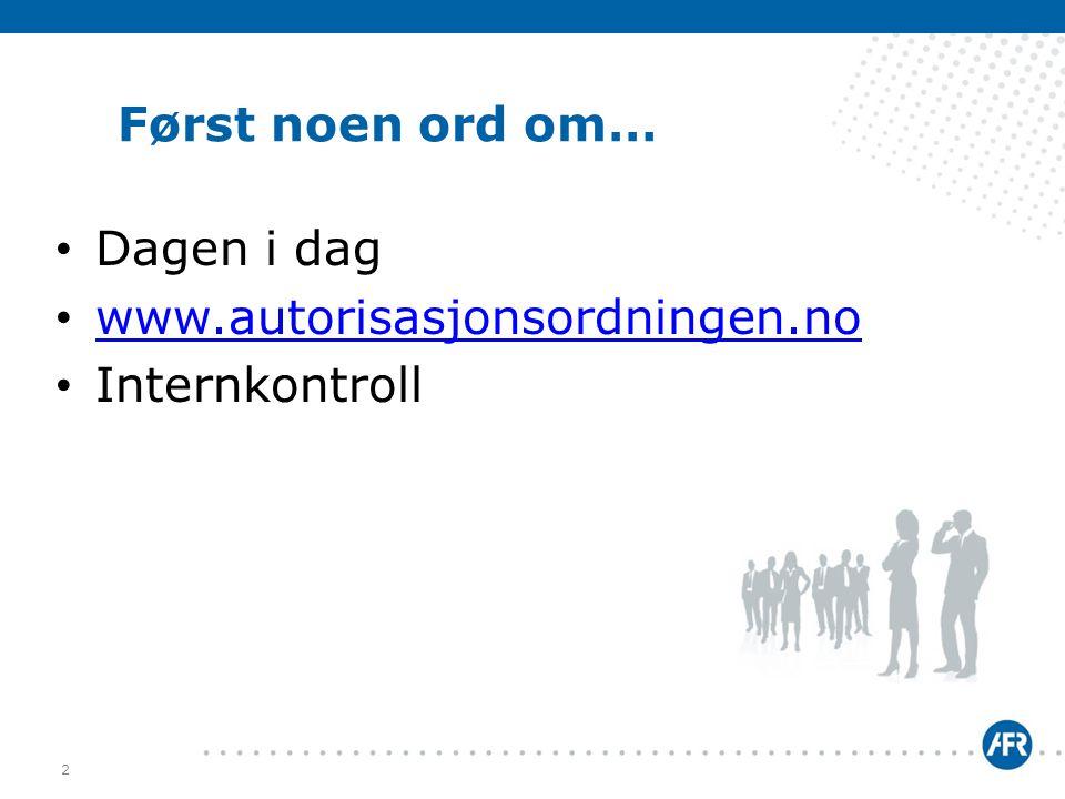 Først noen ord om… Dagen i dag www.autorisasjonsordningen.no Internkontroll