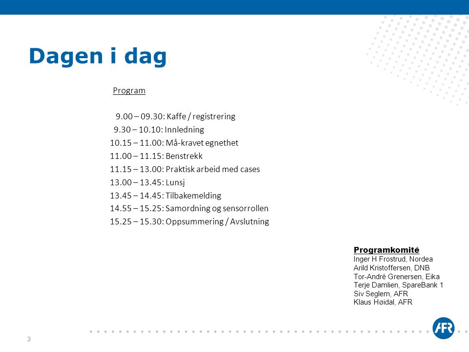 Dagen i dag Program 9.00 – 09.30: Kaffe / registrering