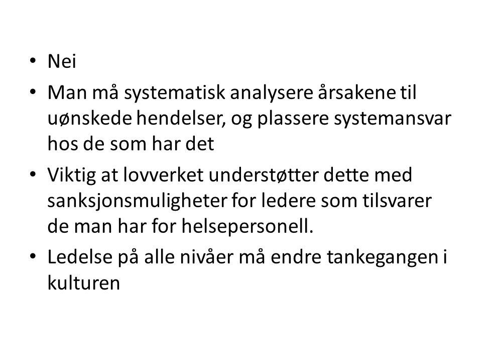 Nei Man må systematisk analysere årsakene til uønskede hendelser, og plassere systemansvar hos de som har det.